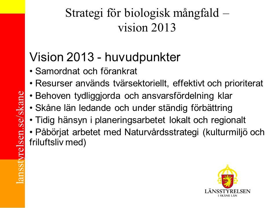 lansstyrelsen.se/skane Strategi för biologisk mångfald – vision 2013 Vision 2013 - huvudpunkter Samordnat och förankrat Resurser används tvärsektoriel