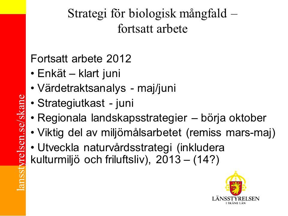 lansstyrelsen.se/skane Strategi för biologisk mångfald – fortsatt arbete Fortsatt arbete 2012 Enkät – klart juni Värdetraktsanalys - maj/juni Strategi