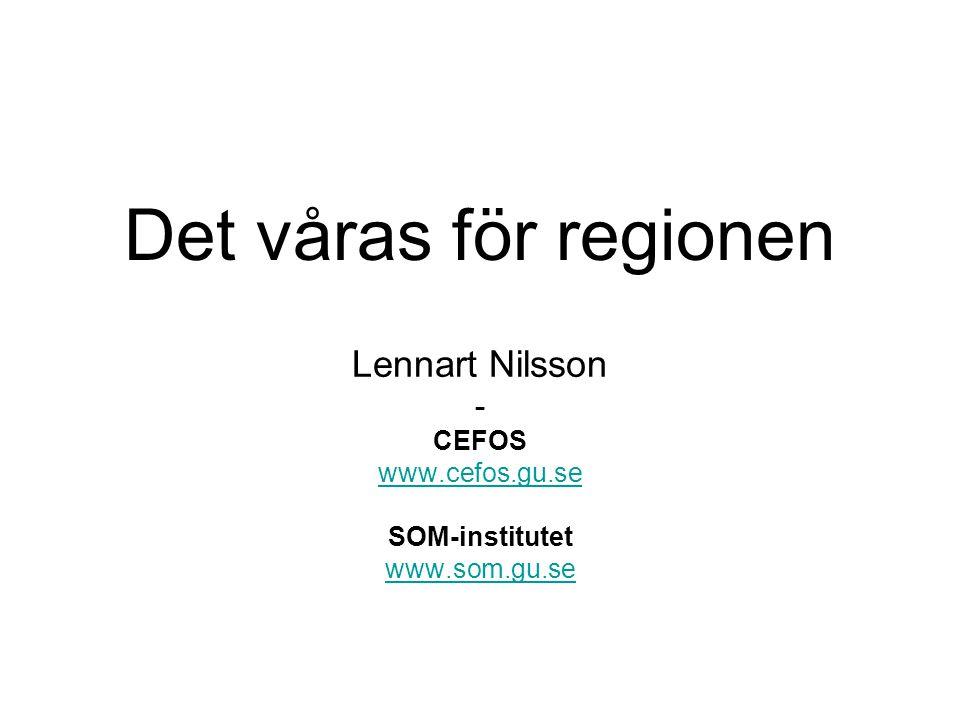 Det våras för regionen Lennart Nilsson - CEFOS www.cefos.gu.se SOM-institutet www.som.gu.se