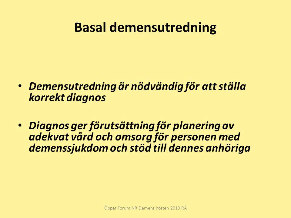 Basal demensutredning Demensutredning är nödvändig för att ställa korrekt diagnos Diagnos ger förutsättning för planering av adekvat vård och omsorg för personen med demenssjukdom och stöd till dennes anhöriga Öppet Forum NR Demens hösten 2010 RÅ