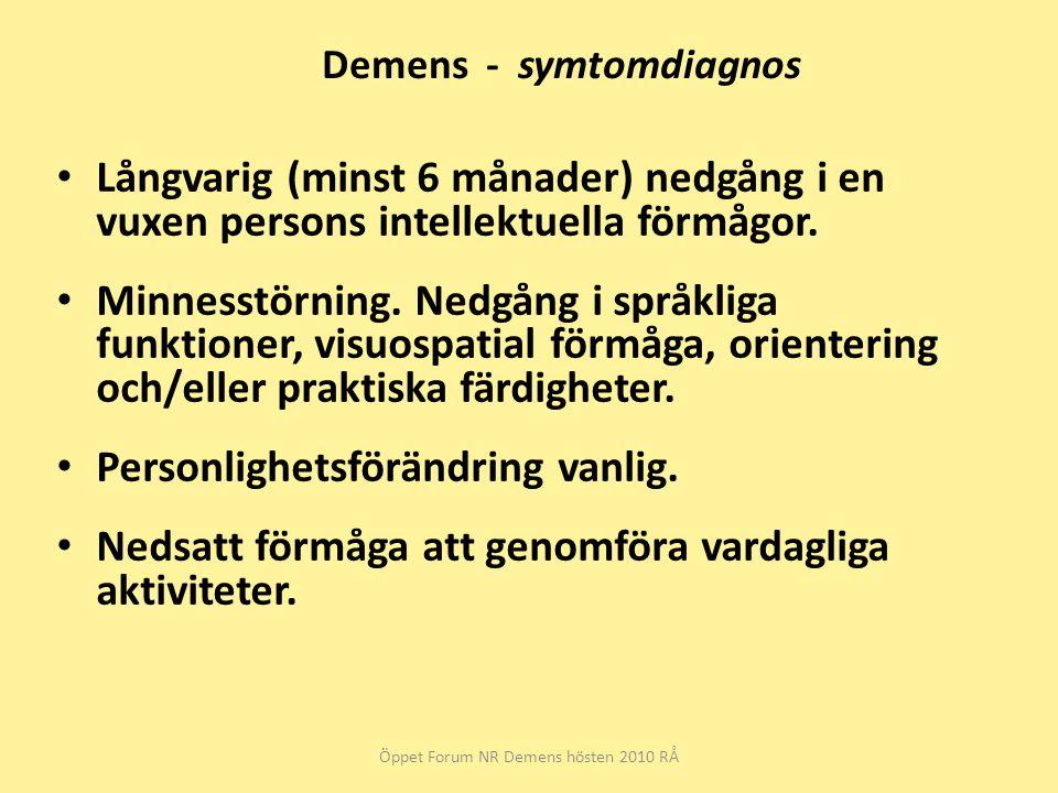 Demens - symtomdiagnos Långvarig (minst 6 månader) nedgång i en vuxen persons intellektuella förmågor. Minnesstörning. Nedgång i språkliga funktioner,