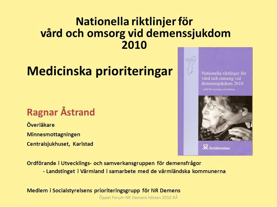 Nationella riktlinjer för vård och omsorg vid demenssjukdom 2010 Öppet Forum NR Demens hösten 2010 RÅ Medicinska prioriteringar Ragnar Åstrand Överläk