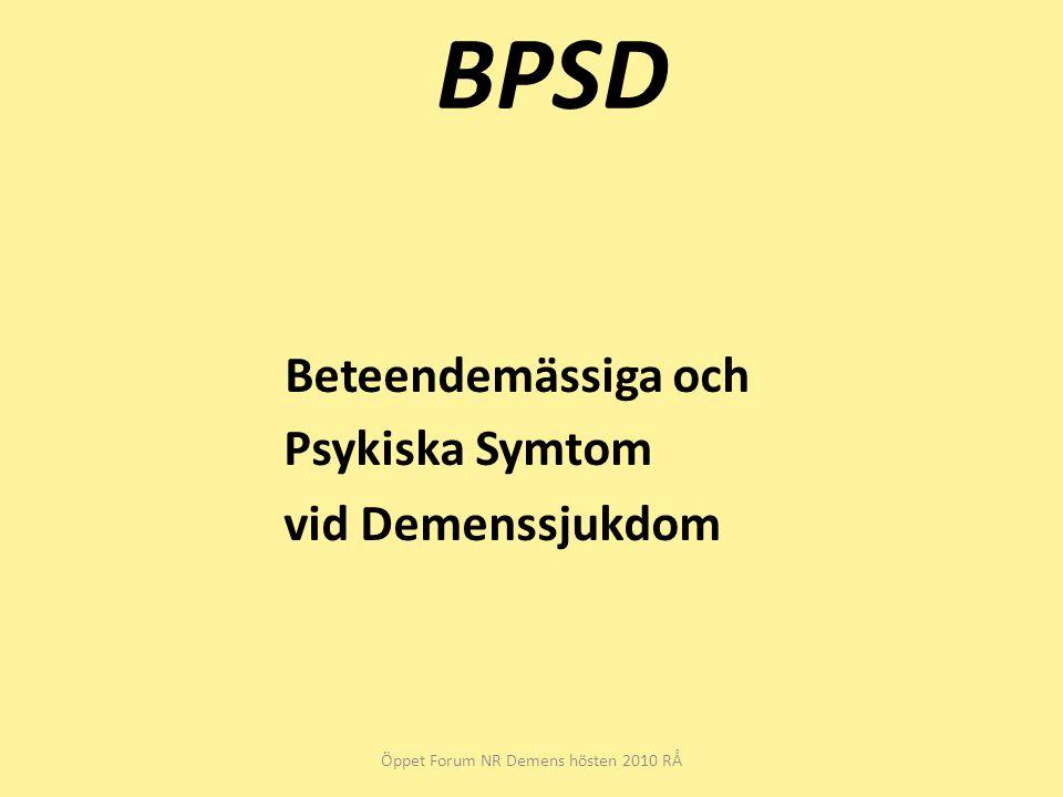 BPSD Beteendemässiga och Psykiska Symtom vid Demenssjukdom Öppet Forum NR Demens hösten 2010 RÅ