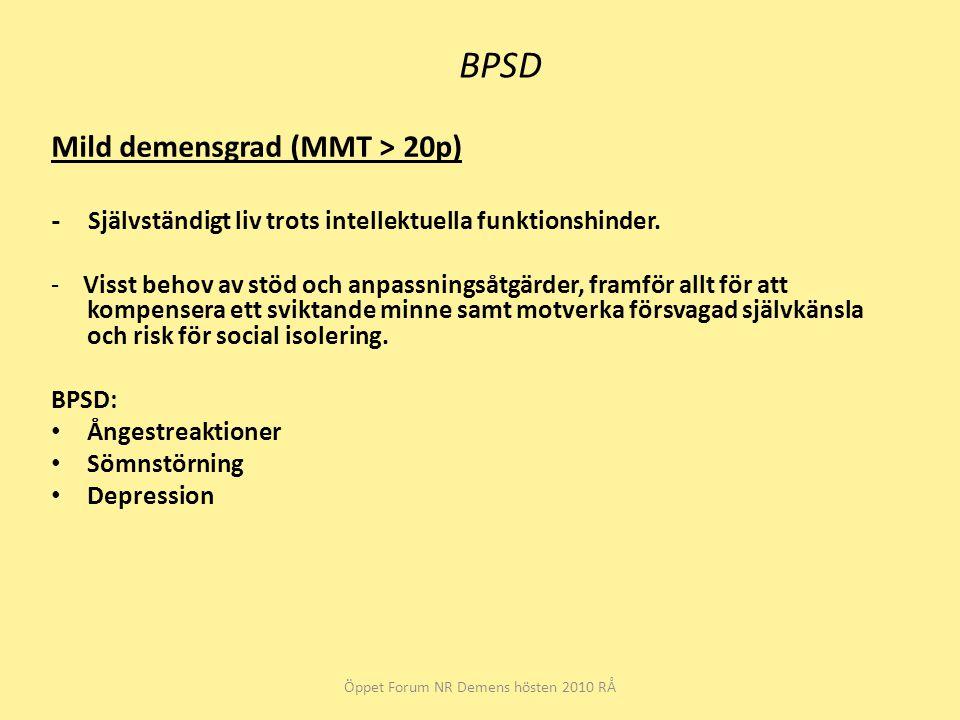 BPSD Mild demensgrad (MMT > 20p) - Självständigt liv trots intellektuella funktionshinder. - Visst behov av stöd och anpassningsåtgärder, framför allt