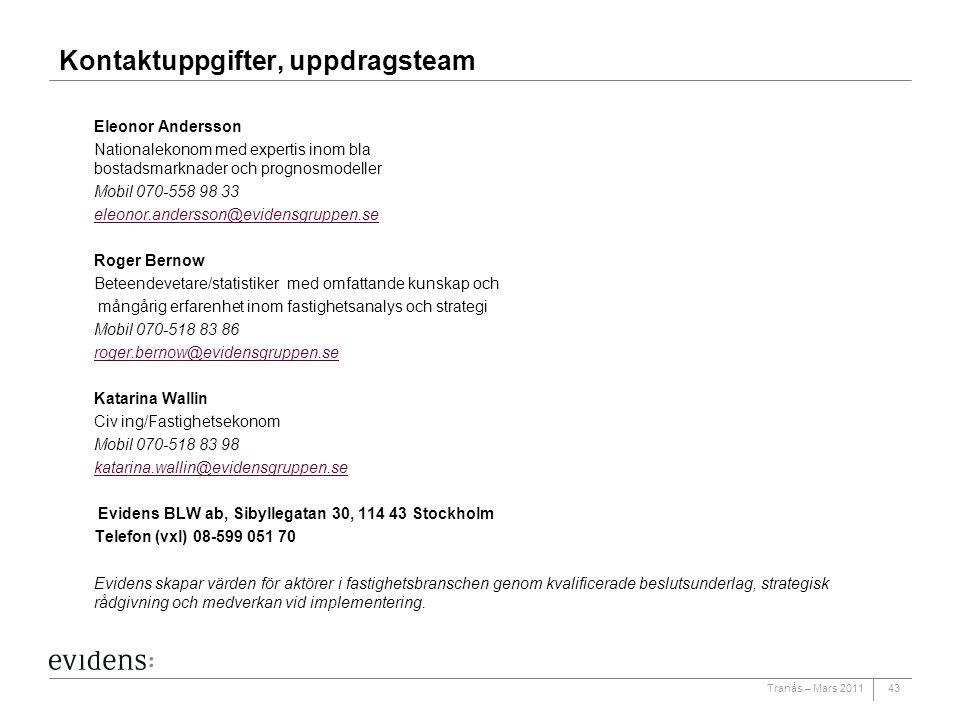 Tranås – Mars 201143 Kontaktuppgifter, uppdragsteam Eleonor Andersson Nationalekonom med expertis inom bla bostadsmarknader och prognosmodeller Mobil