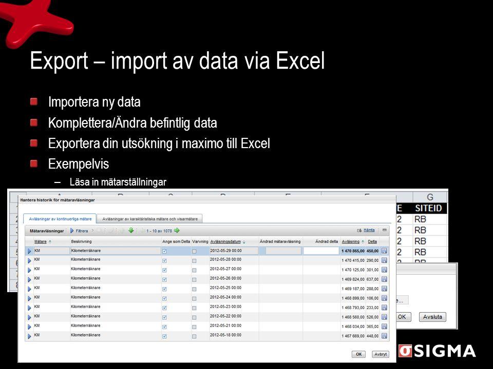 Export – import av data via Excel Importera ny data Komplettera/Ändra befintlig data Exportera din utsökning i maximo till Excel Exempelvis – Läsa in mätarställningar