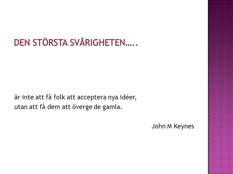 är inte att få folk att acceptera nya idéer, utan att få dem att överge de gamla. John M Keynes