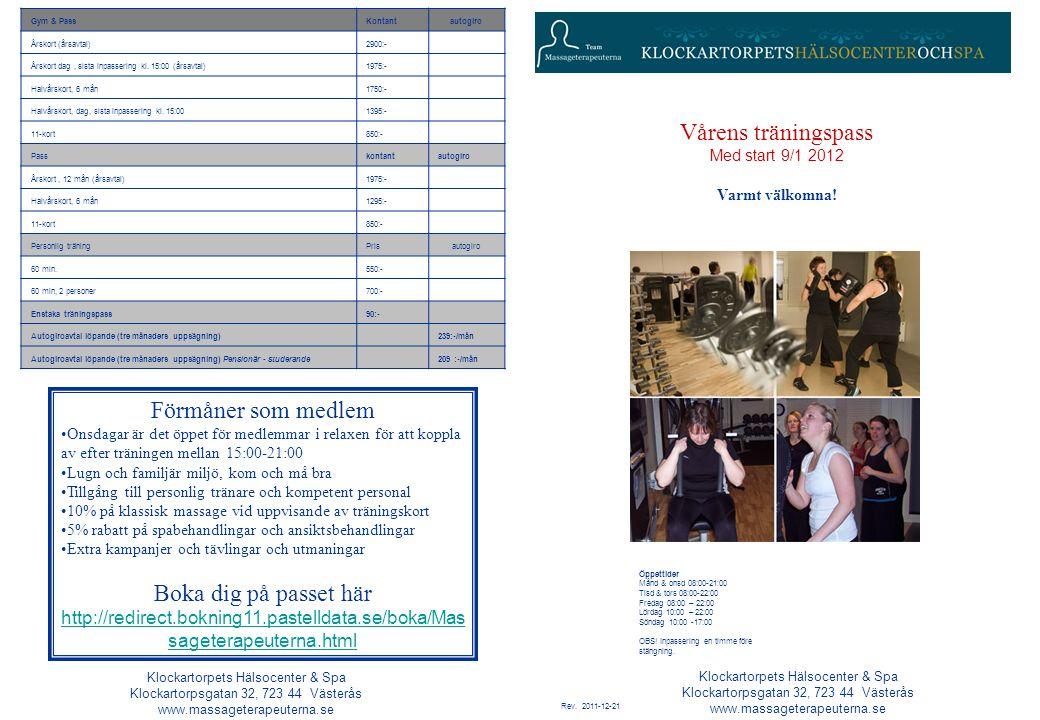 Gym & PassKontantautogiro Årskort (årsavtal)2900:- Årskort dag, sista inpassering kl. 15:00 (årsavtal)1975:- Halvårskort, 6 mån1750:- Halvårskort, dag