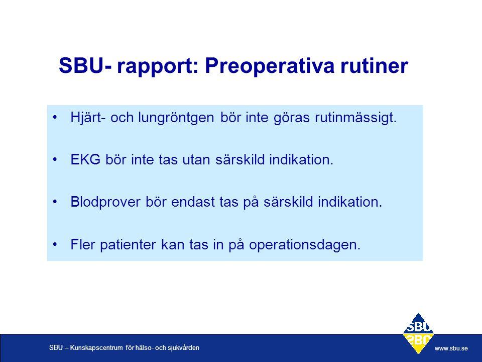 SBU – Kunskapscentrum för hälso- och sjukvården www.sbu.se SBU- rapport: Preoperativa rutiner Hjärt- och lungröntgen bör inte göras rutinmässigt. EKG