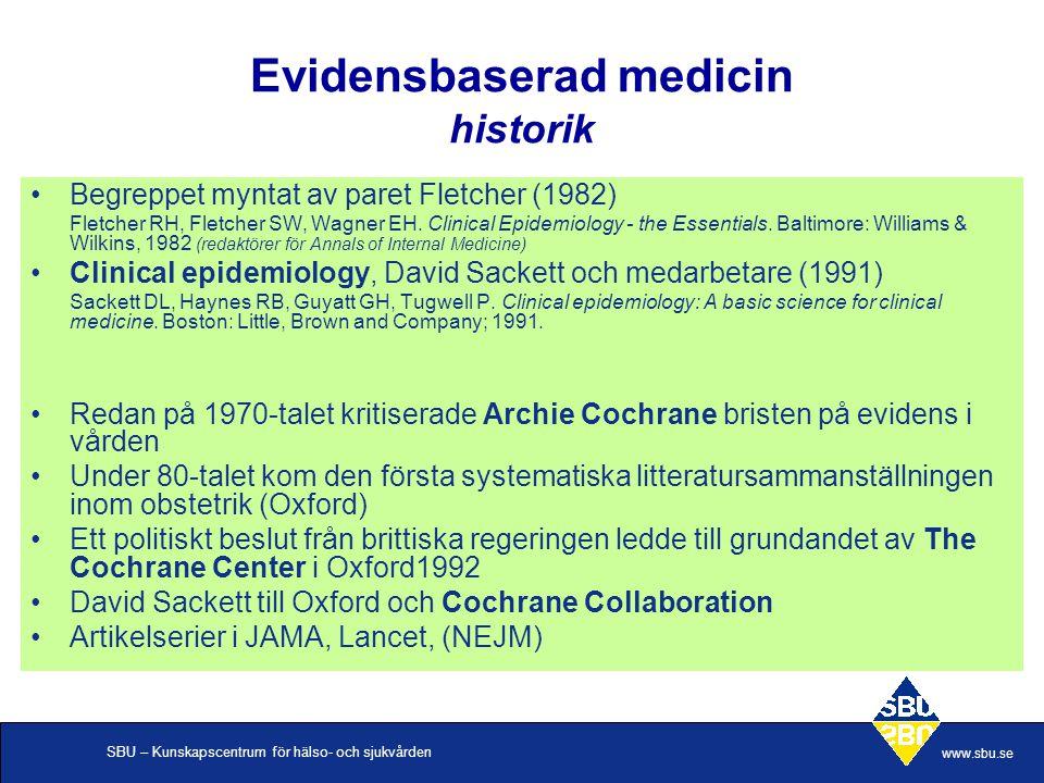 SBU – Kunskapscentrum för hälso- och sjukvården www.sbu.se Evidensbaserad medicin historik Begreppet myntat av paret Fletcher (1982) Fletcher RH, Flet