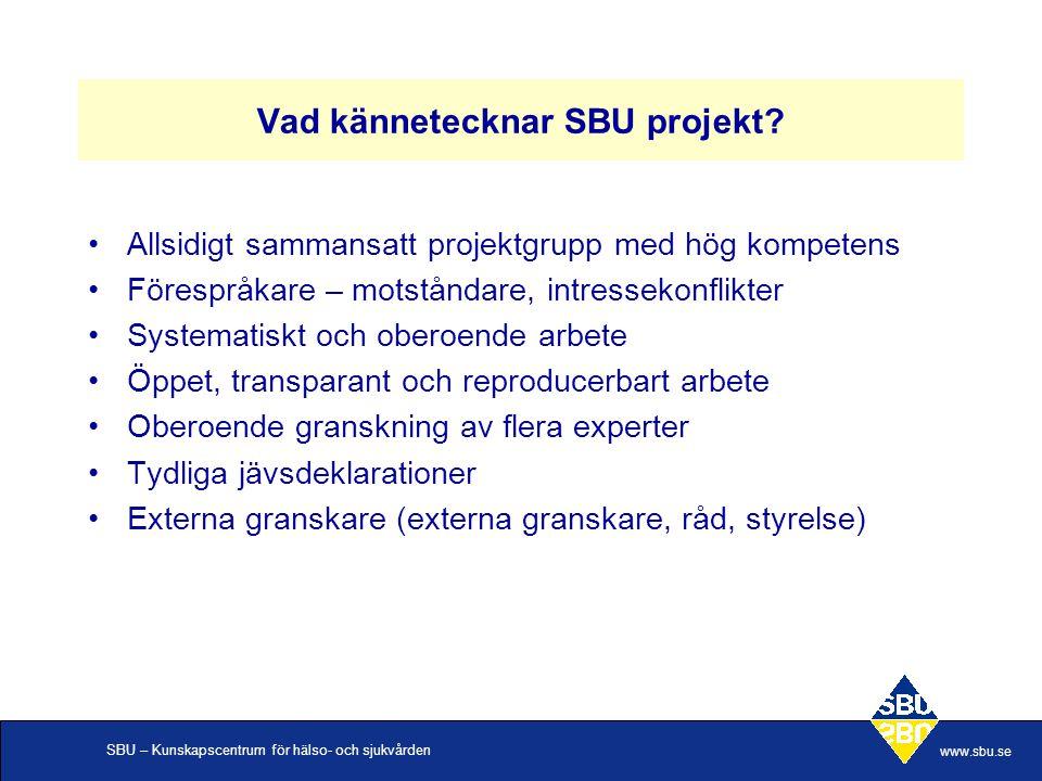 SBU – Kunskapscentrum för hälso- och sjukvården www.sbu.se Vad kännetecknar SBU projekt? Allsidigt sammansatt projektgrupp med hög kompetens Förespråk