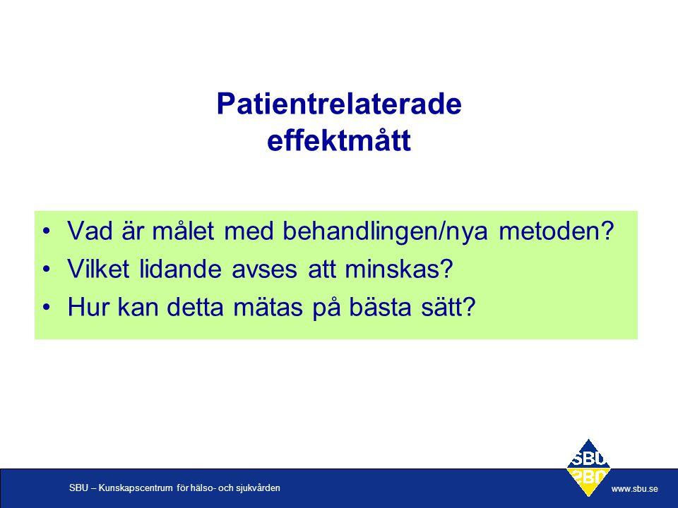 SBU – Kunskapscentrum för hälso- och sjukvården www.sbu.se Patientrelaterade effektmått Vad är målet med behandlingen/nya metoden? Vilket lidande avse