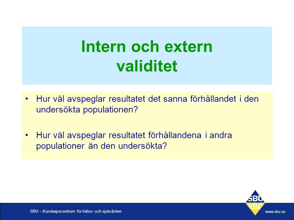 SBU – Kunskapscentrum för hälso- och sjukvården www.sbu.se Intern och extern validitet Hur väl avspeglar resultatet det sanna förhållandet i den under
