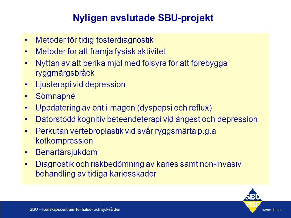 SBU – Kunskapscentrum för hälso- och sjukvården www.sbu.se Nyligen avslutade SBU-projekt Metoder för tidig fosterdiagnostik Metoder för att främja fys