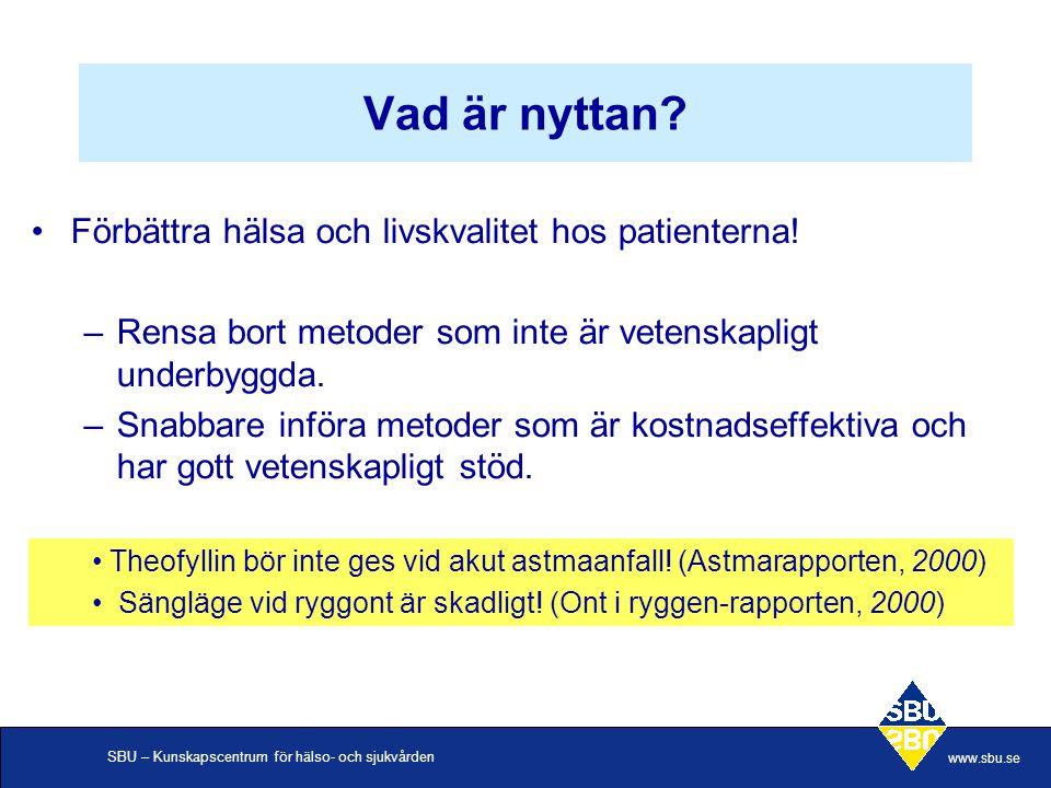 SBU – Kunskapscentrum för hälso- och sjukvården www.sbu.se Vad är nyttan? Förbättra hälsa och livskvalitet hos patienterna! –Rensa bort metoder som in