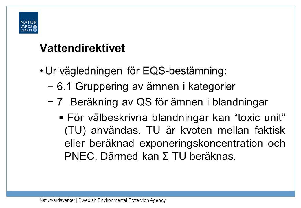 Naturvårdsverket | Swedish Environmental Protection Agency Vattendirektivet Ur vägledningen för EQS-bestämning: − 6.1 Gruppering av ämnen i kategorier − 7 Beräkning av QS för ämnen i blandningar  För välbeskrivna blandningar kan toxic unit (TU) användas.