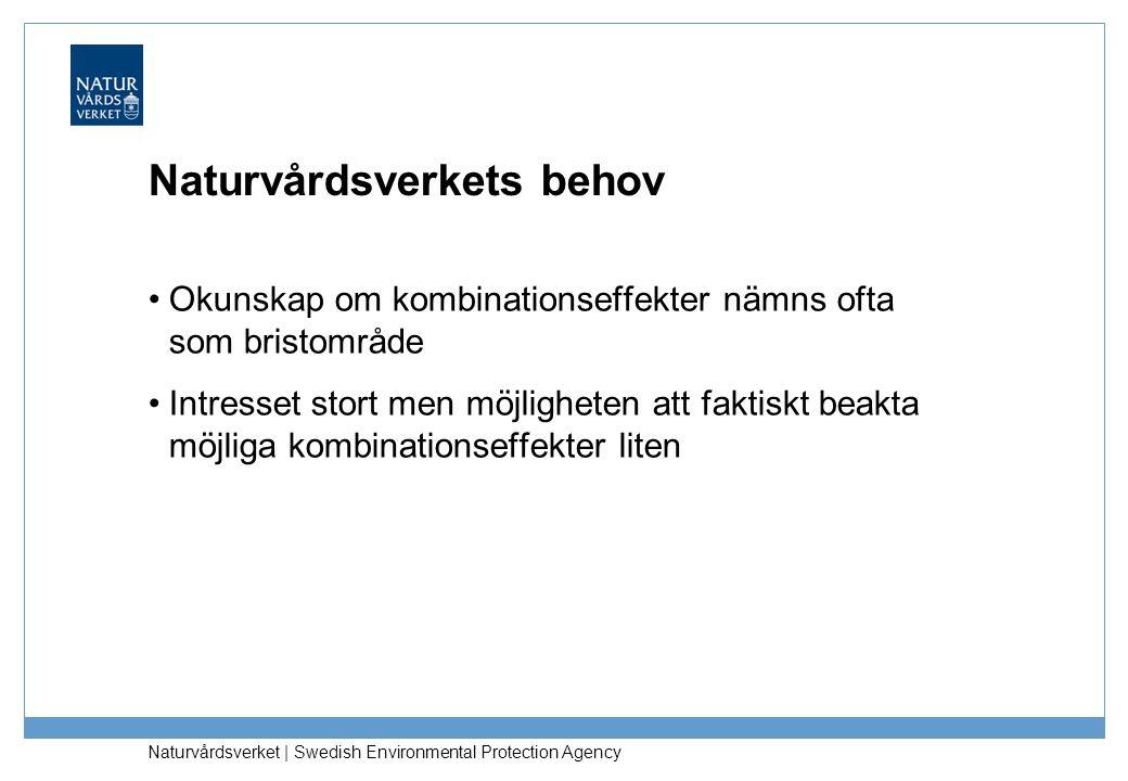 Naturvårdsverket | Swedish Environmental Protection Agency Naturvårdsverkets behov Okunskap om kombinationseffekter nämns ofta som bristområde Intresset stort men möjligheten att faktiskt beakta möjliga kombinationseffekter liten