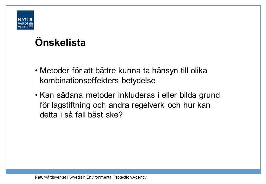 Naturvårdsverket | Swedish Environmental Protection Agency Önskelista Metoder för att bättre kunna ta hänsyn till olika kombinationseffekters betydelse Kan sådana metoder inkluderas i eller bilda grund för lagstiftning och andra regelverk och hur kan detta i så fall bäst ske