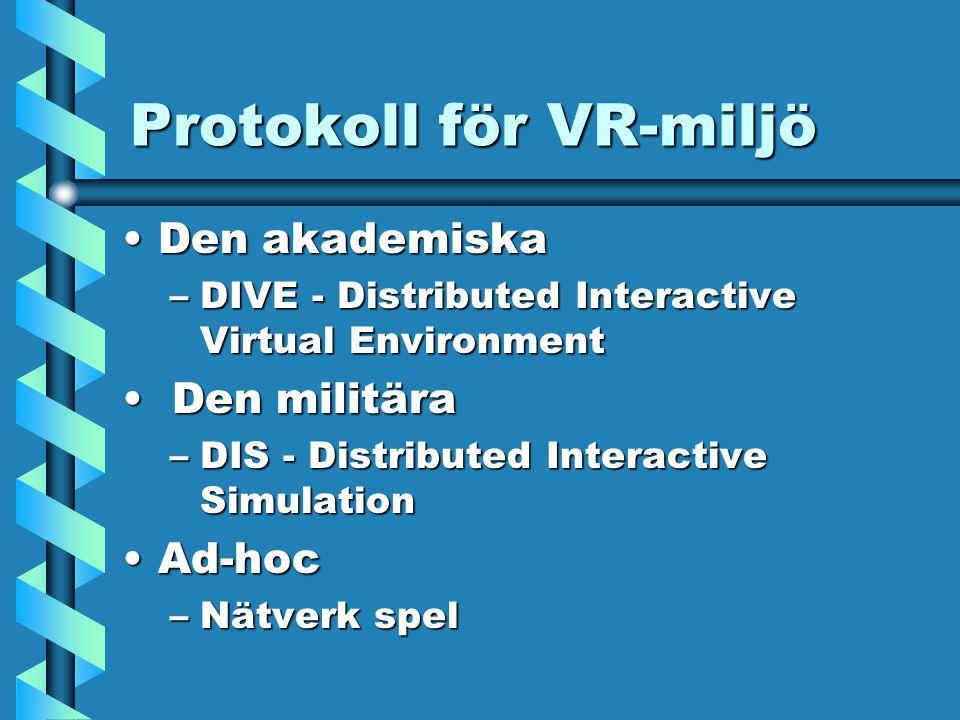 Protokoll för VR-miljö Den akademiskaDen akademiska –DIVE - Distributed Interactive Virtual Environment Den militära Den militära –DIS - Distributed Interactive Simulation Ad-hocAd-hoc –Nätverk spel