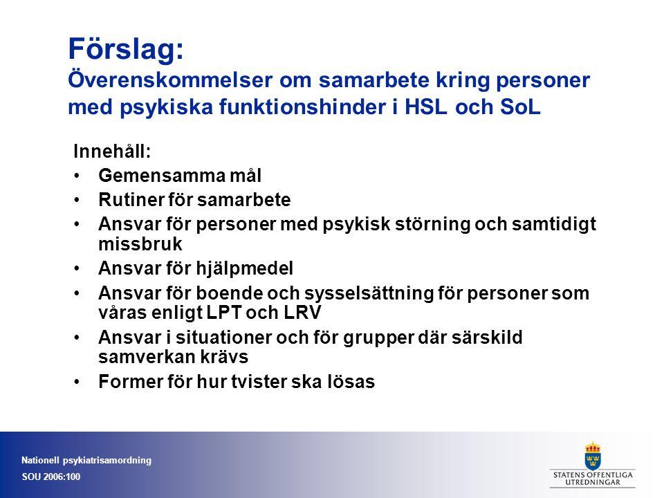 Nationell psykiatrisamordning SOU 2006:100 Förslag: Överenskommelser om samarbete kring personer med psykiska funktionshinder i HSL och SoL Innehåll: