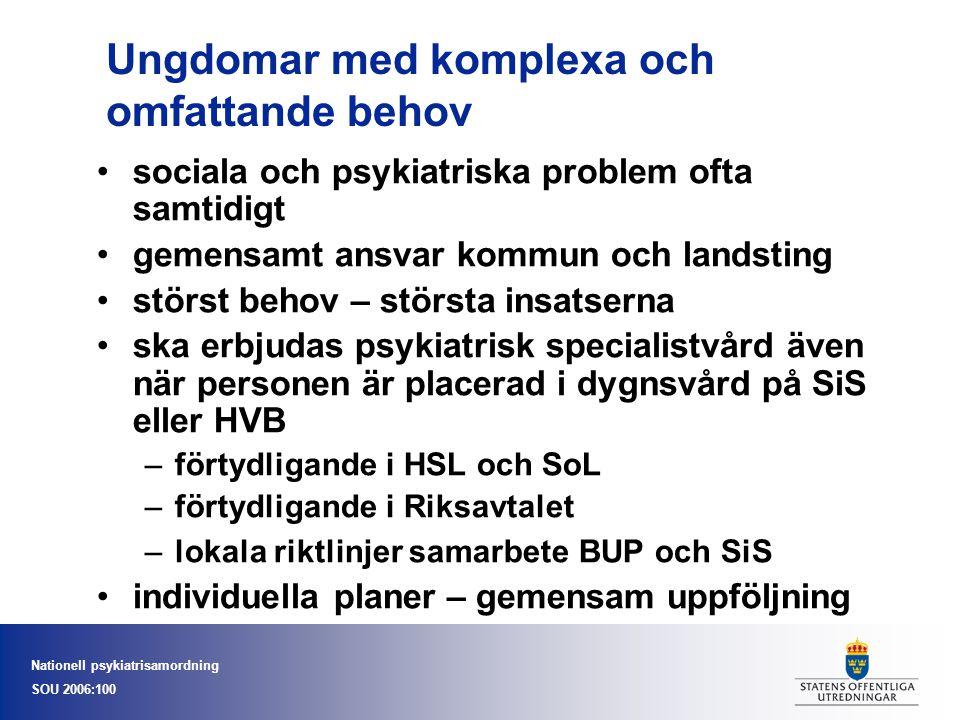 Nationell psykiatrisamordning SOU 2006:100 Ungdomar med komplexa och omfattande behov sociala och psykiatriska problem ofta samtidigt gemensamt ansvar