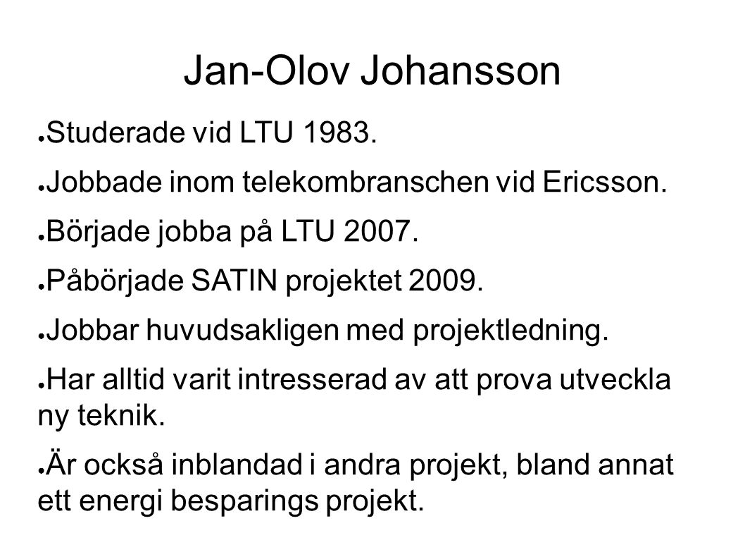 Jan-Olov Johansson ● Studerade vid LTU 1983.● Jobbade inom telekombranschen vid Ericsson.