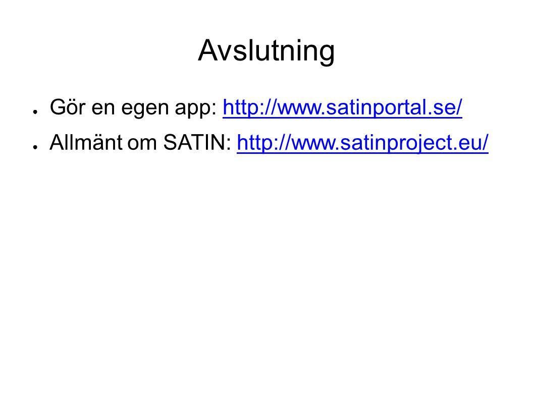 Avslutning ● Gör en egen app: http://www.satinportal.se/http://www.satinportal.se/ ● Allmänt om SATIN: http://www.satinproject.eu/