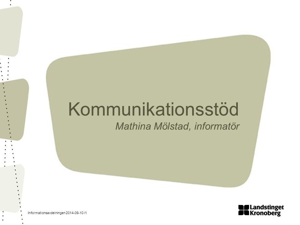 Informationsavdelningen 2014-09-10 /1 Kommunikationsstöd Mathina Mölstad, informatör