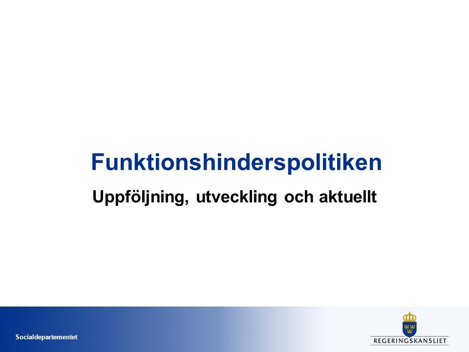 Socialdepartementet Funktionshinderspolitiken Uppföljning, utveckling och aktuellt