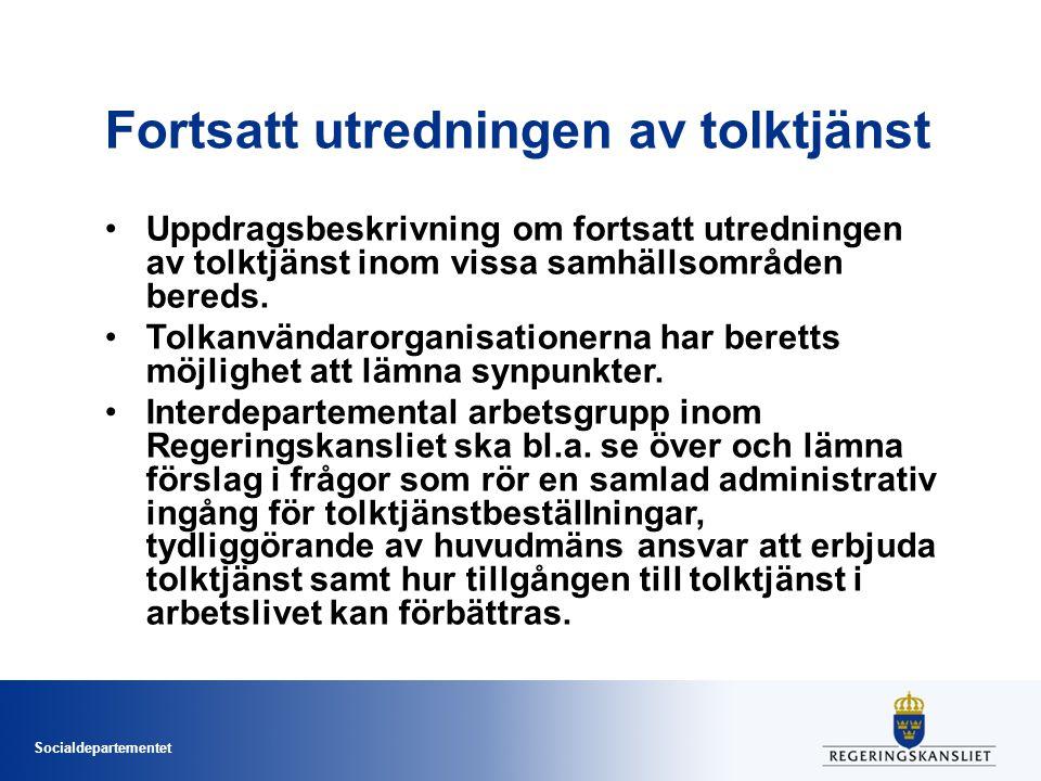 Socialdepartementet Fortsatt utredningen av tolktjänst Uppdragsbeskrivning om fortsatt utredningen av tolktjänst inom vissa samhällsområden bereds. To