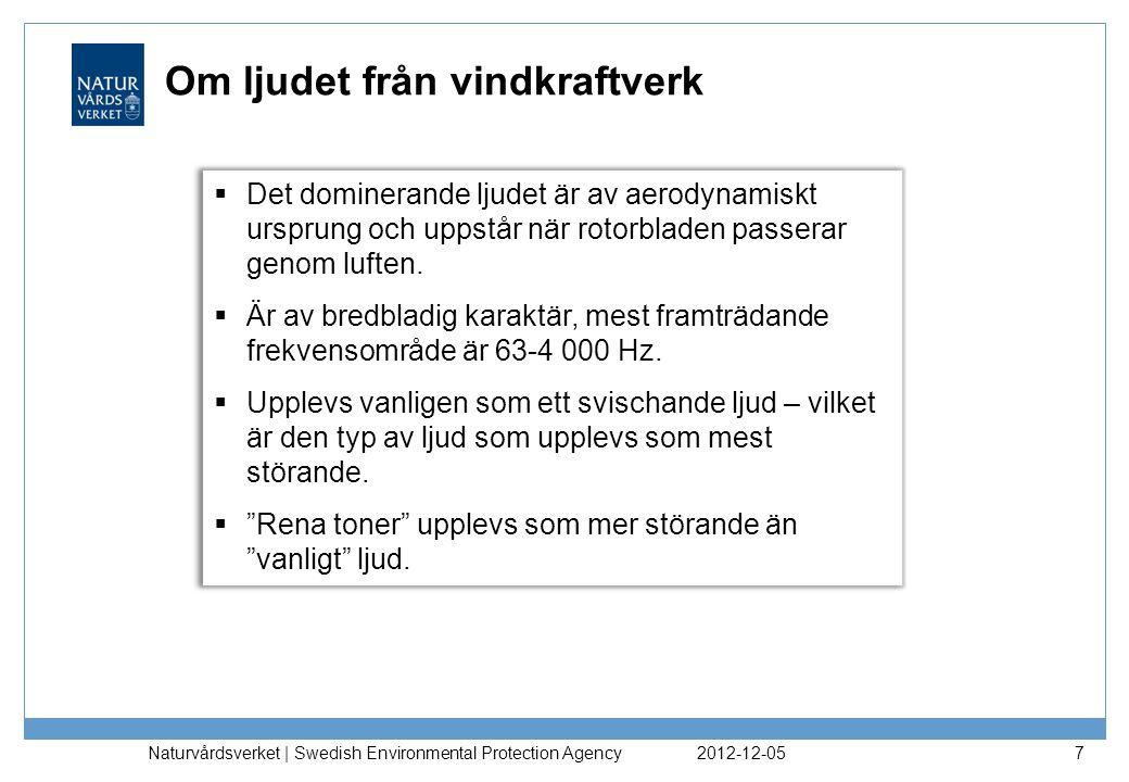 2012-12-05 Naturvårdsverket | Swedish Environmental Protection Agency 7 Om ljudet från vindkraftverk  Det dominerande ljudet är av aerodynamiskt ursprung och uppstår när rotorbladen passerar genom luften.
