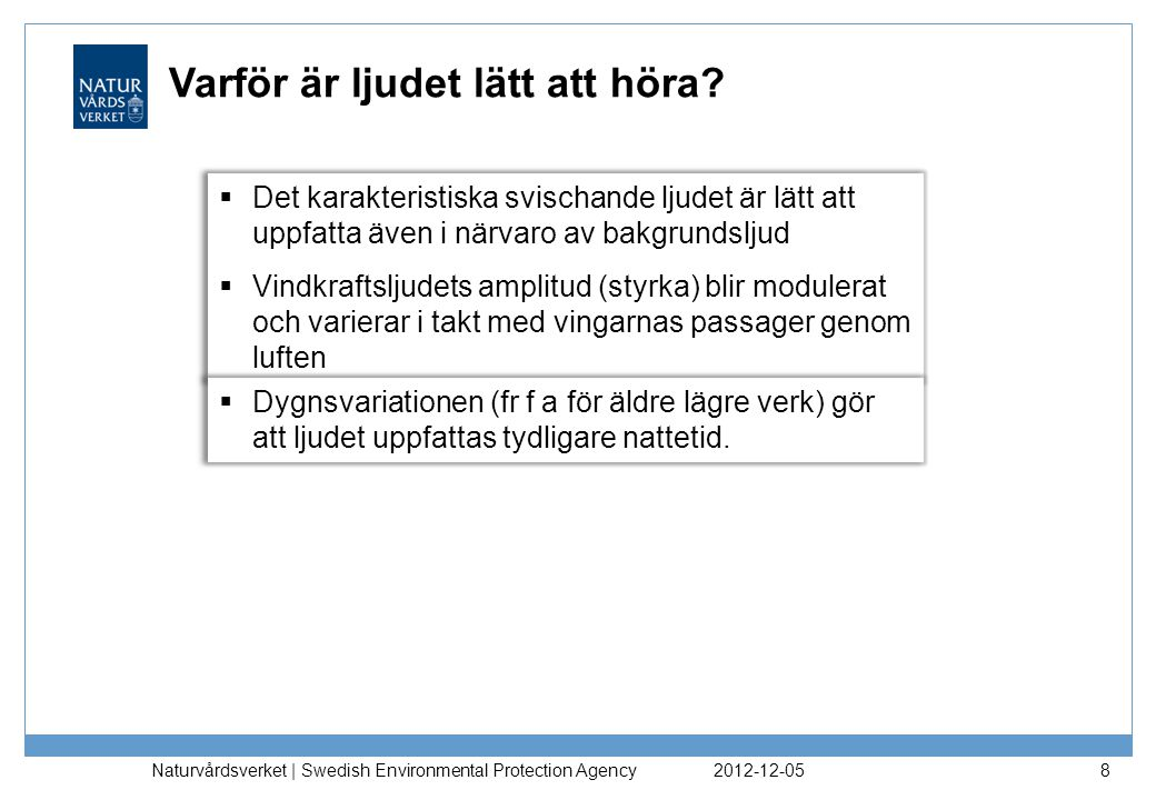 2012-12-05 Naturvårdsverket | Swedish Environmental Protection Agency 8 Varför är ljudet lätt att höra.