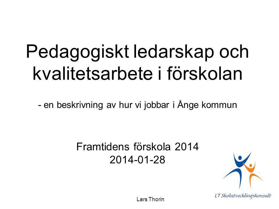 Lars Thorin Pedagogiskt ledarskap och kvalitetsarbete i förskolan - en beskrivning av hur vi jobbar i Ånge kommun Framtidens förskola 2014 2014-01-28