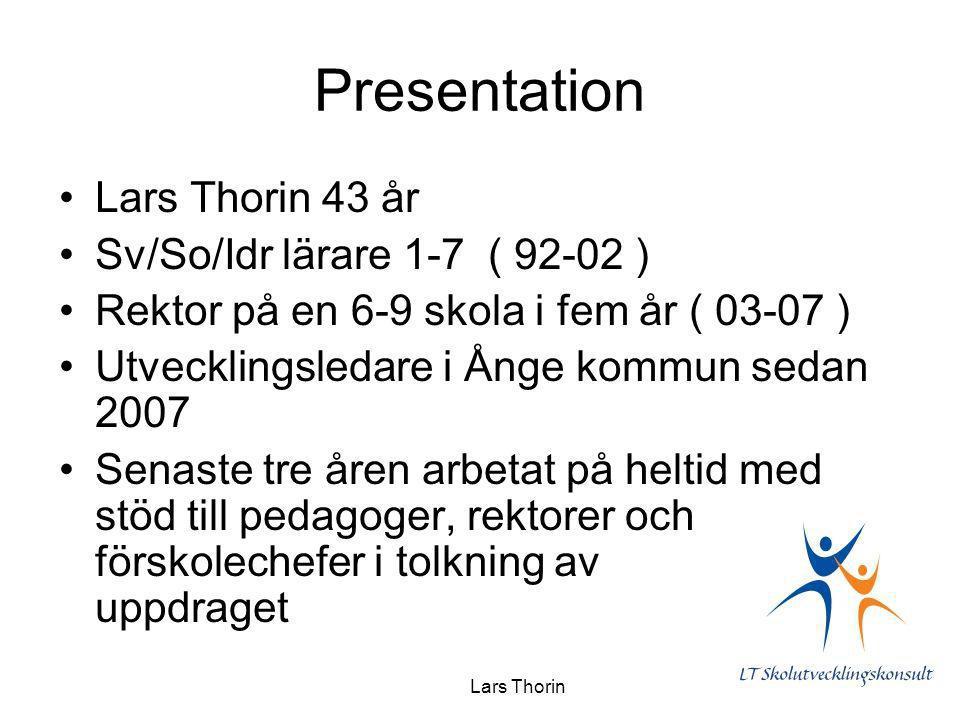 Lars Thorin Presentation Lars Thorin 43 år Sv/So/Idr lärare 1-7 ( 92-02 ) Rektor på en 6-9 skola i fem år ( 03-07 ) Utvecklingsledare i Ånge kommun se