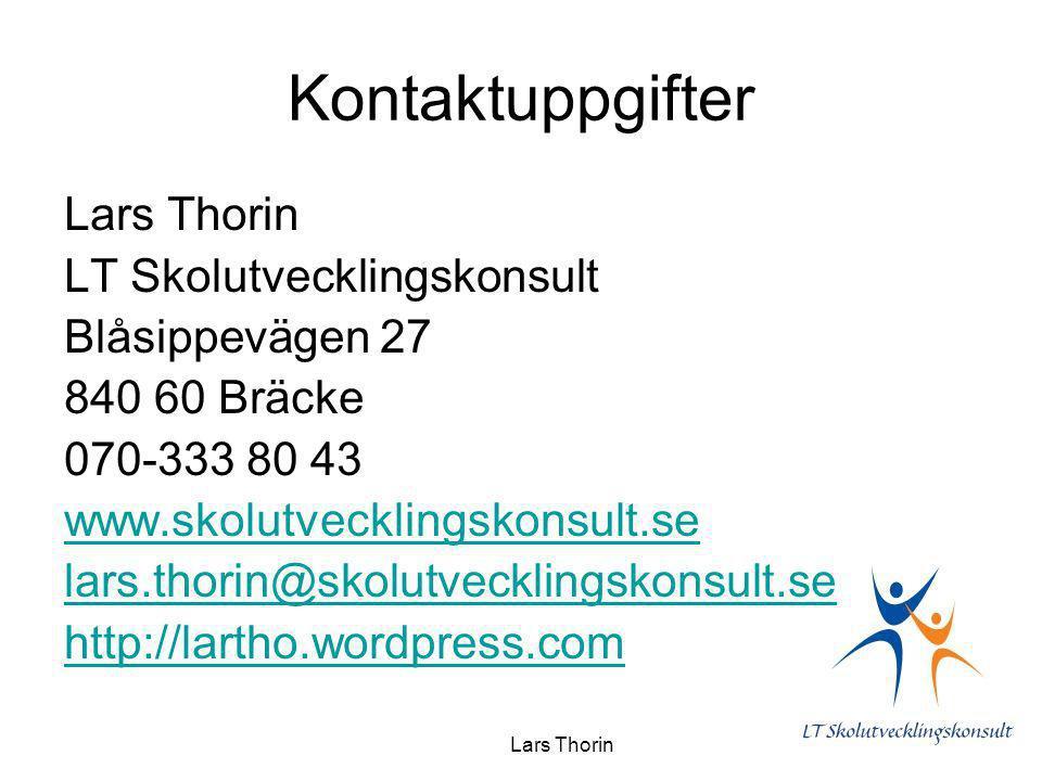 Kontaktuppgifter Lars Thorin LT Skolutvecklingskonsult Blåsippevägen 27 840 60 Bräcke 070-333 80 43 www.skolutvecklingskonsult.se lars.thorin@skolutve