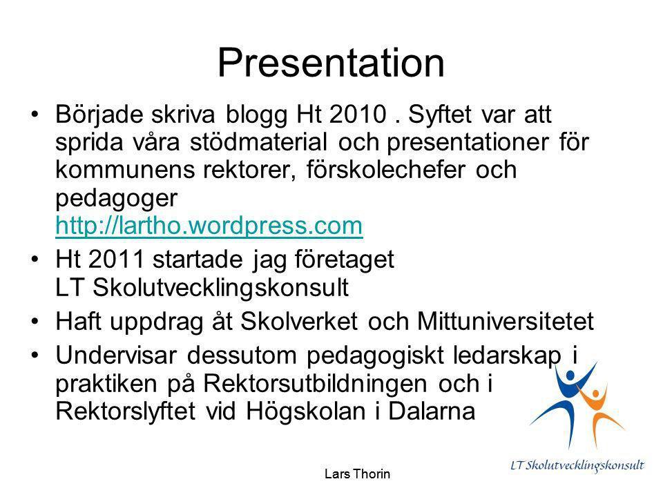 Lars Thorin Presentation Började skriva blogg Ht 2010. Syftet var att sprida våra stödmaterial och presentationer för kommunens rektorer, förskolechef