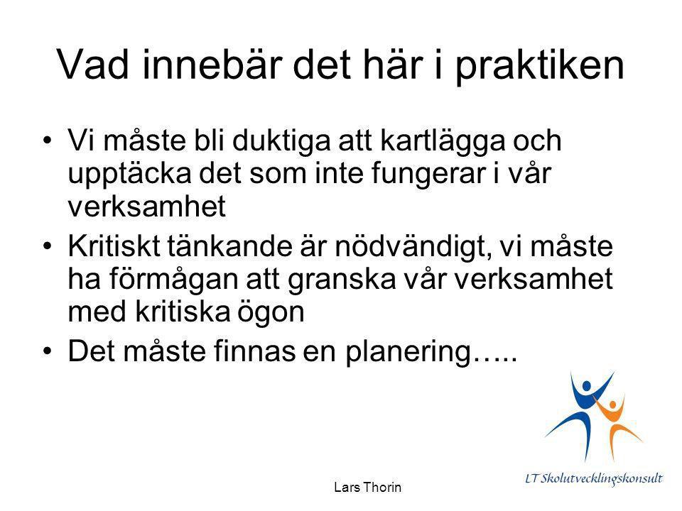 Lars Thorin Vad innebär det här i praktiken Vi måste bli duktiga att kartlägga och upptäcka det som inte fungerar i vår verksamhet Kritiskt tänkande ä