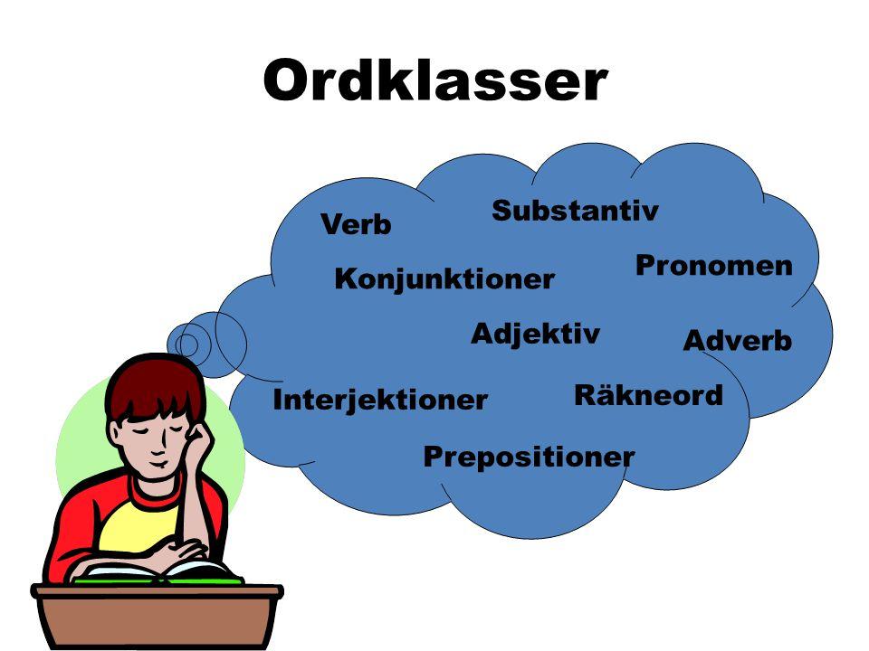 Ordklasser Substantiv Verb Adjektiv Pronomen Adverb Konjunktioner Prepositioner Interjektioner Räkneord