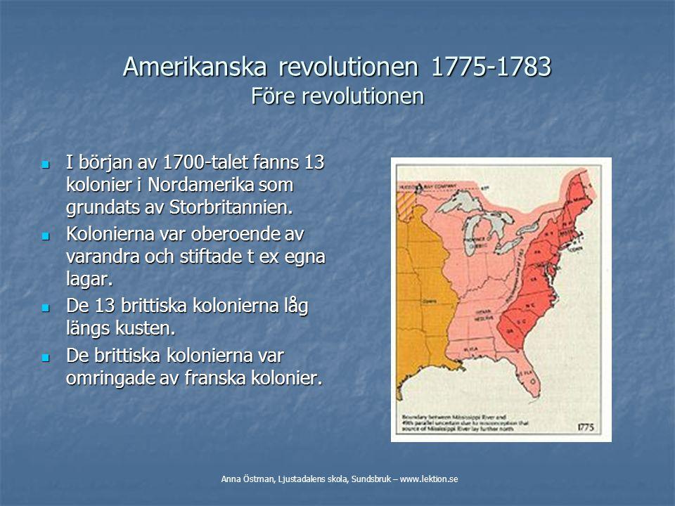 Amerikanska revolutionen 1775-1783 Före revolutionen I början av 1700-talet fanns 13 kolonier i Nordamerika som grundats av Storbritannien. I början a