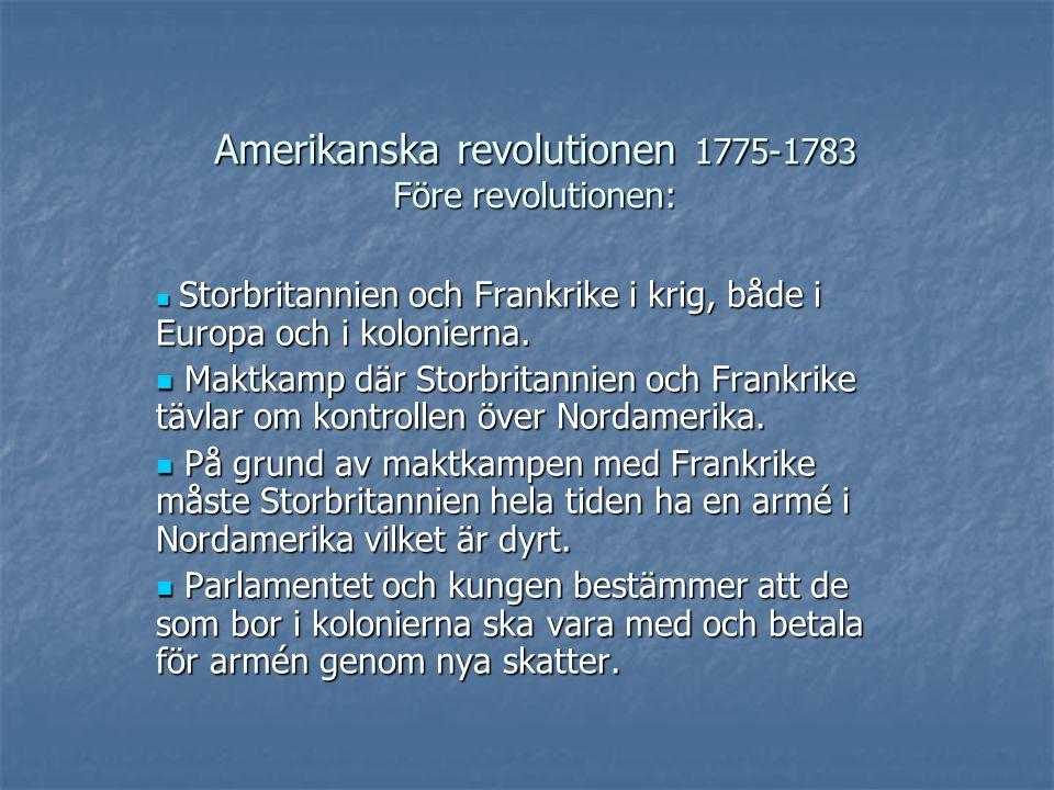 Amerikanska revolutionen 1775-1783 Före revolutionen: Storbritannien och Frankrike i krig, både i Europa och i kolonierna. Storbritannien och Frankrik