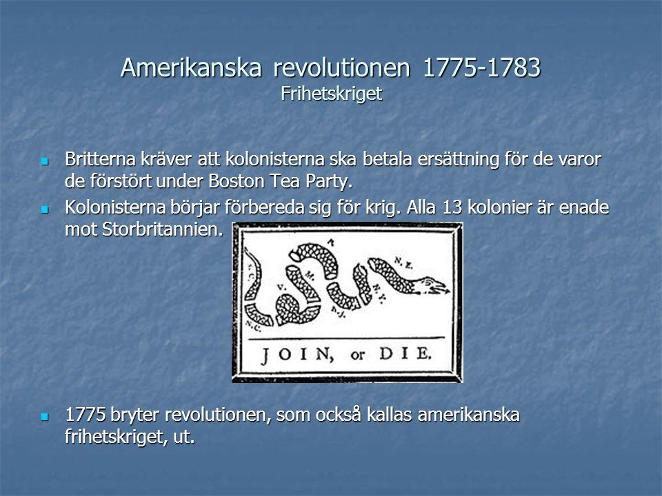 Amerikanska revolutionen 1775-1783 Frihetskriget Britterna kräver att kolonisterna ska betala ersättning för de varor de förstört under Boston Tea Par