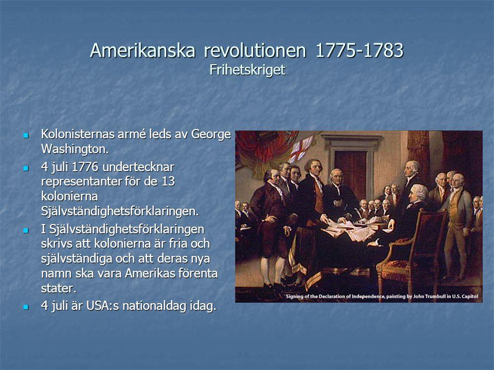 Amerikanska revolutionen 1775-1783 Frihetskriget Kolonisternas armé leds av George Washington. Kolonisternas armé leds av George Washington. 4 juli 17