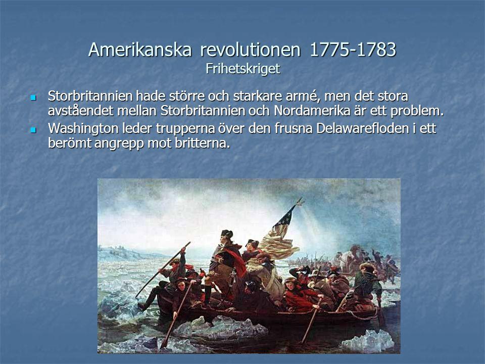 Amerikanska revolutionen 1775-1783 Frihetskriget Storbritannien hade större och starkare armé, men det stora avståendet mellan Storbritannien och Nord