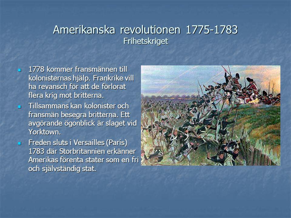 Amerikanska revolutionen 1775-1783 Frihetskriget 1778 kommer fransmännen till kolonisternas hjälp. Frankrike vill ha revansch för att de förlorat fler