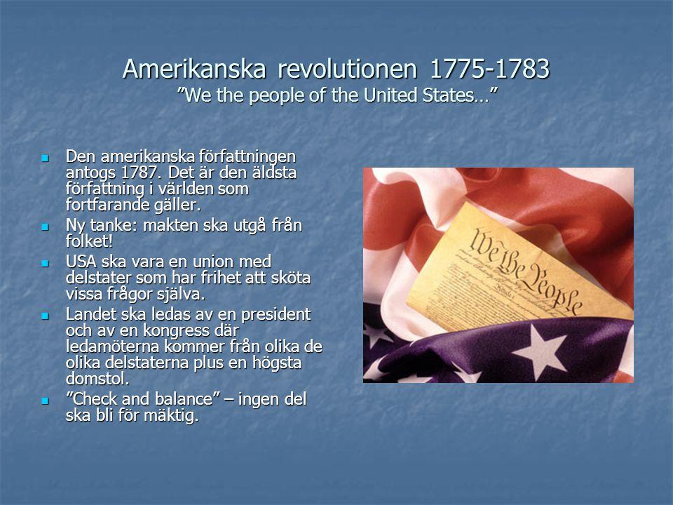 """Amerikanska revolutionen 1775-1783 """"We the people of the United States…"""" Den amerikanska författningen antogs 1787. Det är den äldsta författning i vä"""