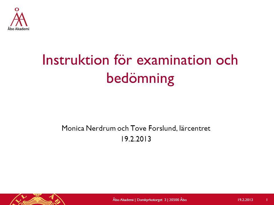 Instruktion för examination och bedömning Monica Nerdrum och Tove Forslund, lärcentret 19.2.2013 Åbo Akademi | Domkyrkotorget 3 | 20500 Åbo 1