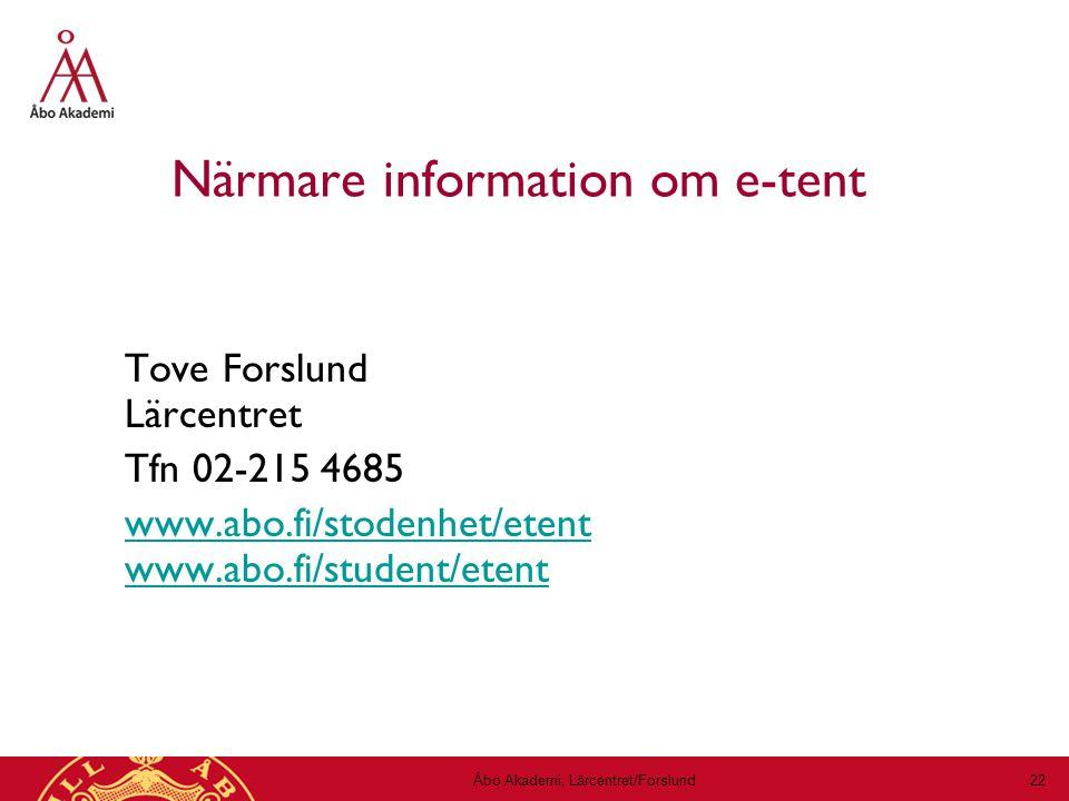 Åbo Akademi, Lärcentret/Forslund 22 Närmare information om e-tent Tove Forslund Lärcentret Tfn 02-215 4685 www.abo.fi/stodenhet/etent www.abo.fi/student/etent