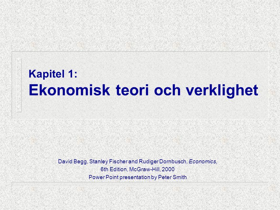 Kapitel 1: Ekonomisk teori och verklighet David Begg, Stanley Fischer and Rudiger Dornbusch, Economics, 6th Edition, McGraw-Hill, 2000 Power Point pre