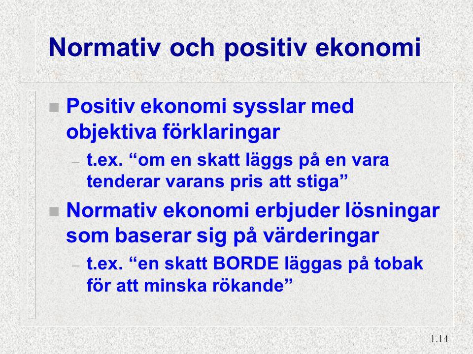 """1.14 Normativ och positiv ekonomi n Positiv ekonomi sysslar med objektiva förklaringar – t.ex. """"om en skatt läggs på en vara tenderar varans pris att"""