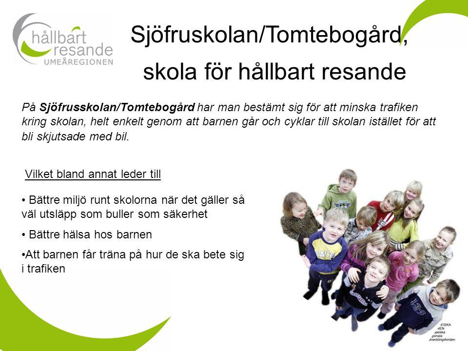 Sjöfruskolan/Tomtebogård, skola för hållbart resande På Sjöfrusskolan/Tomtebogård har man bestämt sig för att minska trafiken kring skolan, helt enkelt genom att barnen går och cyklar till skolan istället för att bli skjutsade med bil.